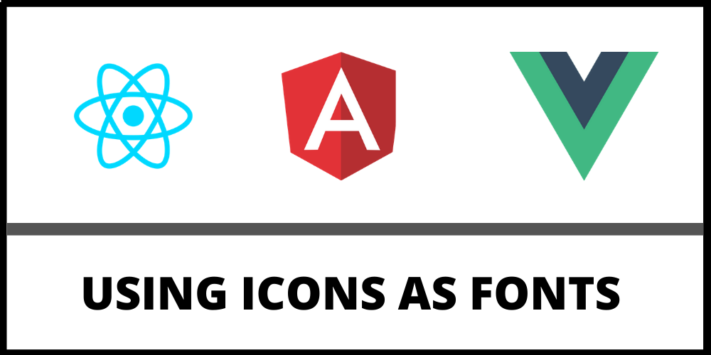 Using icons as fonts in Angular, React or Vue