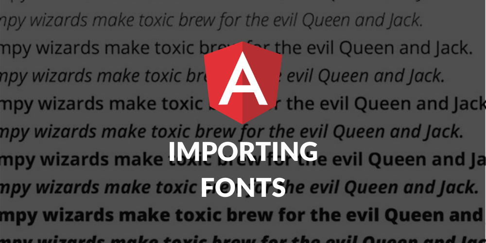 Importing fonts in Angular  — THE RIGHT WAY!