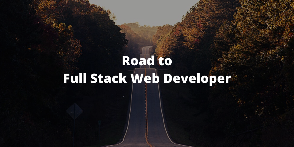Why do I want to become a Full-Stack Web Developer?