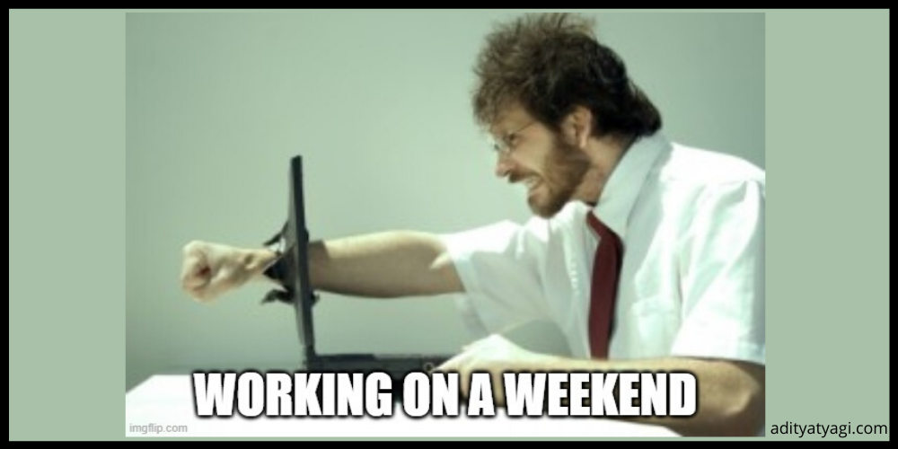 Why do you hate working on weekends?