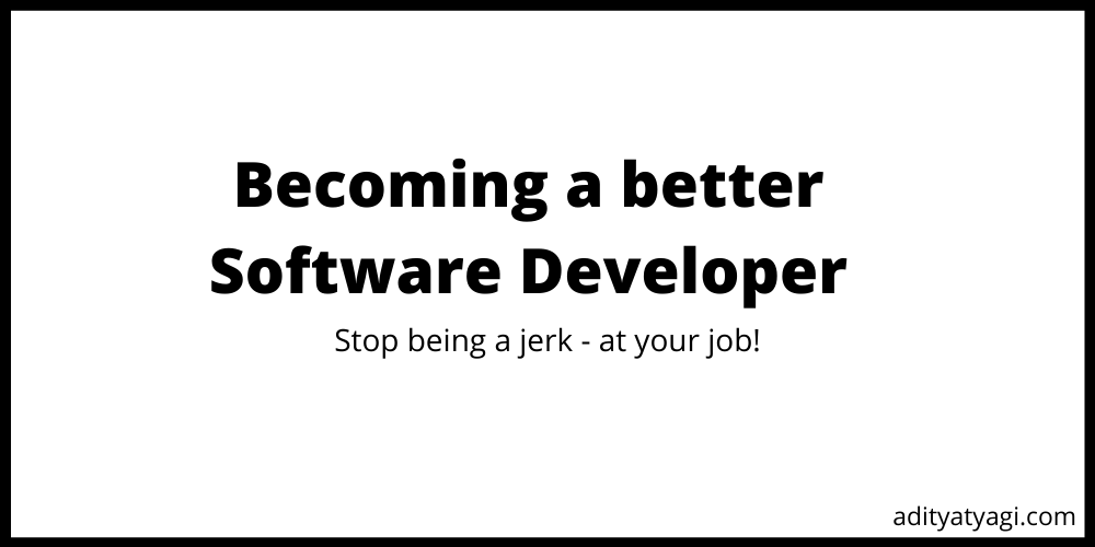 How to be better at your software development job – A Guide
